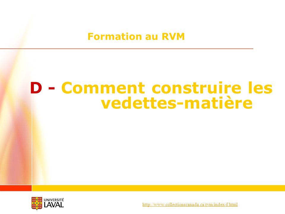 http://www.collectionscanada.ca/rvm/index-f.html Formation au RVM D - Comment construire les vedettes-matière