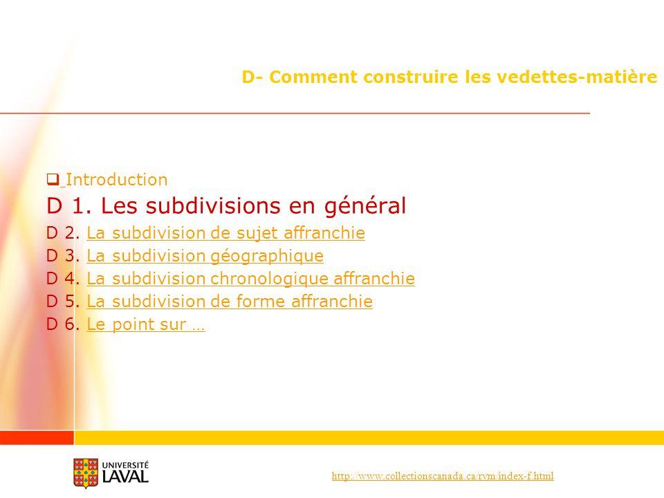 http://www.collectionscanada.ca/rvm/index-f.html D- Comment construire les vedettes-matière Introduction D 1. Les subdivisions en général D 2. La subd