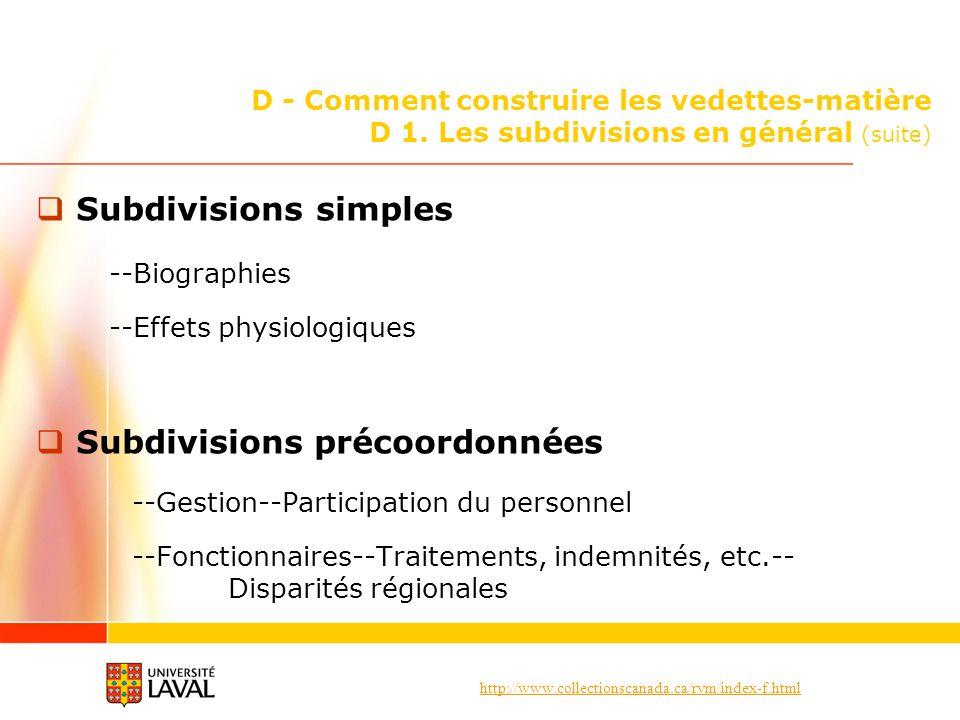 http://www.collectionscanada.ca/rvm/index-f.html D - Comment construire les vedettes-matière D 1. Les subdivisions en général (suite) Subdivisions sim
