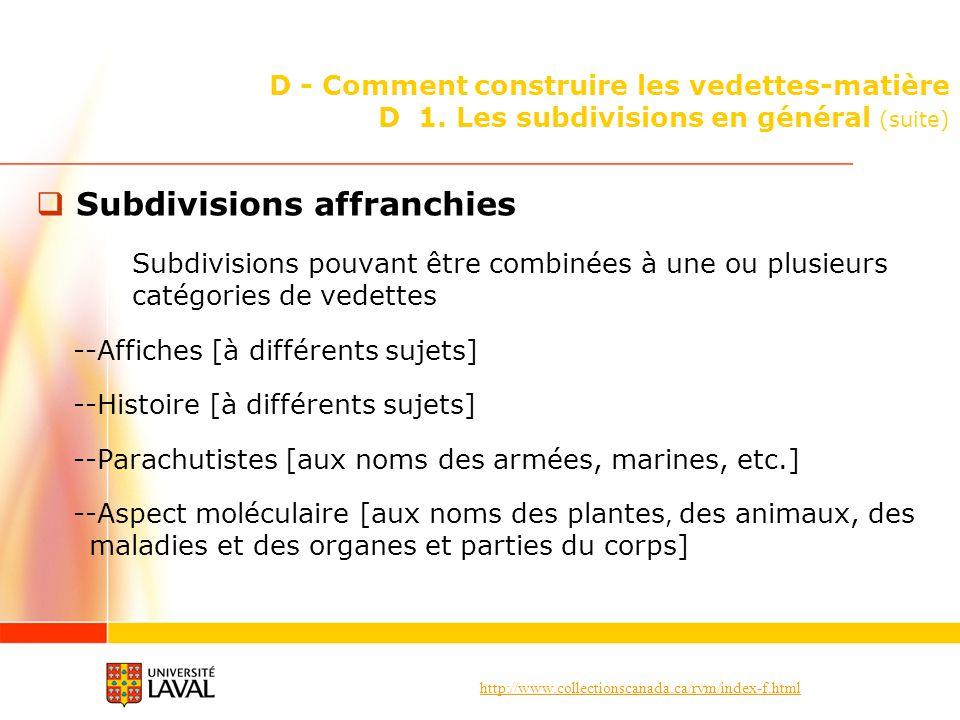 http://www.collectionscanada.ca/rvm/index-f.html D - Comment construire les vedettes-matière D 1. Les subdivisions en général (suite) Subdivisions aff