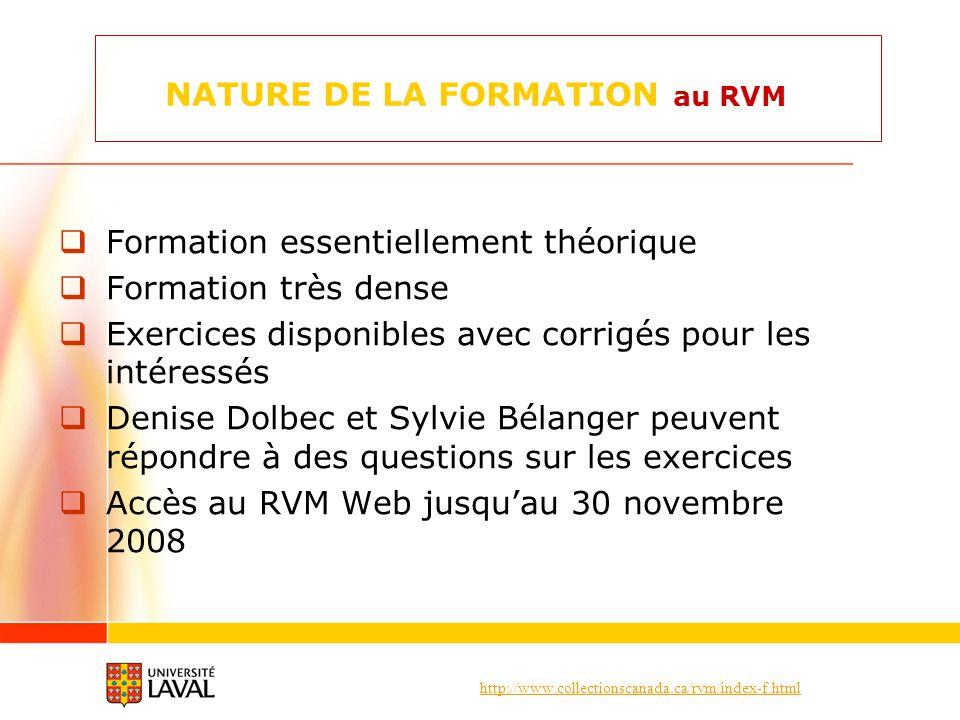 http://www.collectionscanada.ca/rvm/index-f.html NATURE DE LA FORMATION au RVM Formation essentiellement théorique Formation très dense Exercices disp