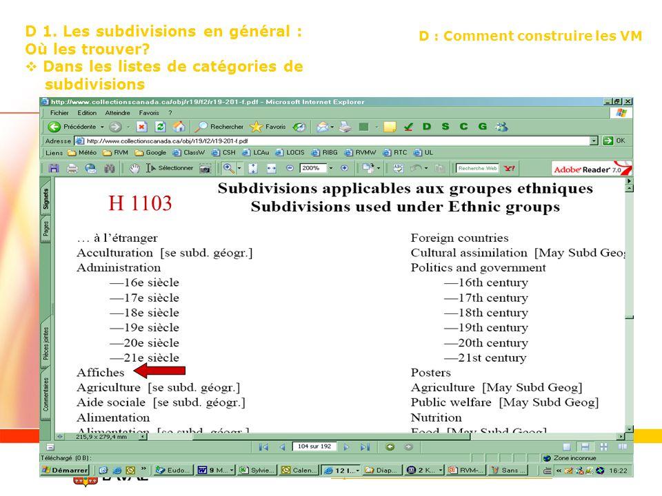 http://www.collectionscanada.ca/rvm/index-f.html H 1103 D 1. Les subdivisions en général : Où les trouver? Dans les listes de catégories de subdivisio