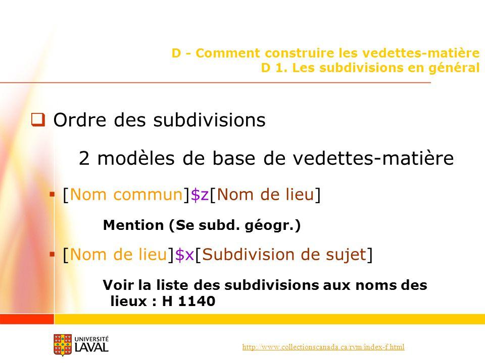 http://www.collectionscanada.ca/rvm/index-f.html D - Comment construire les vedettes-matière D 1. Les subdivisions en général Ordre des subdivisions 2