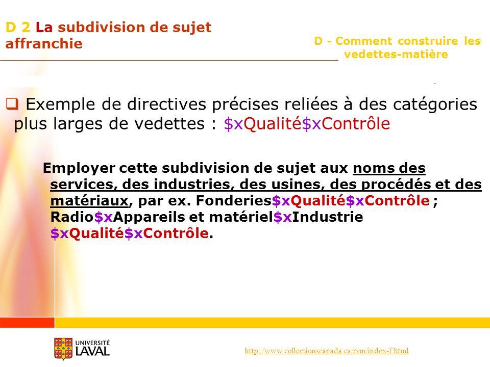 http://www.collectionscanada.ca/rvm/index-f.html D - Comment construire les vedettes-matière D 2 La subdivision de sujet affranchie Exemple de directi