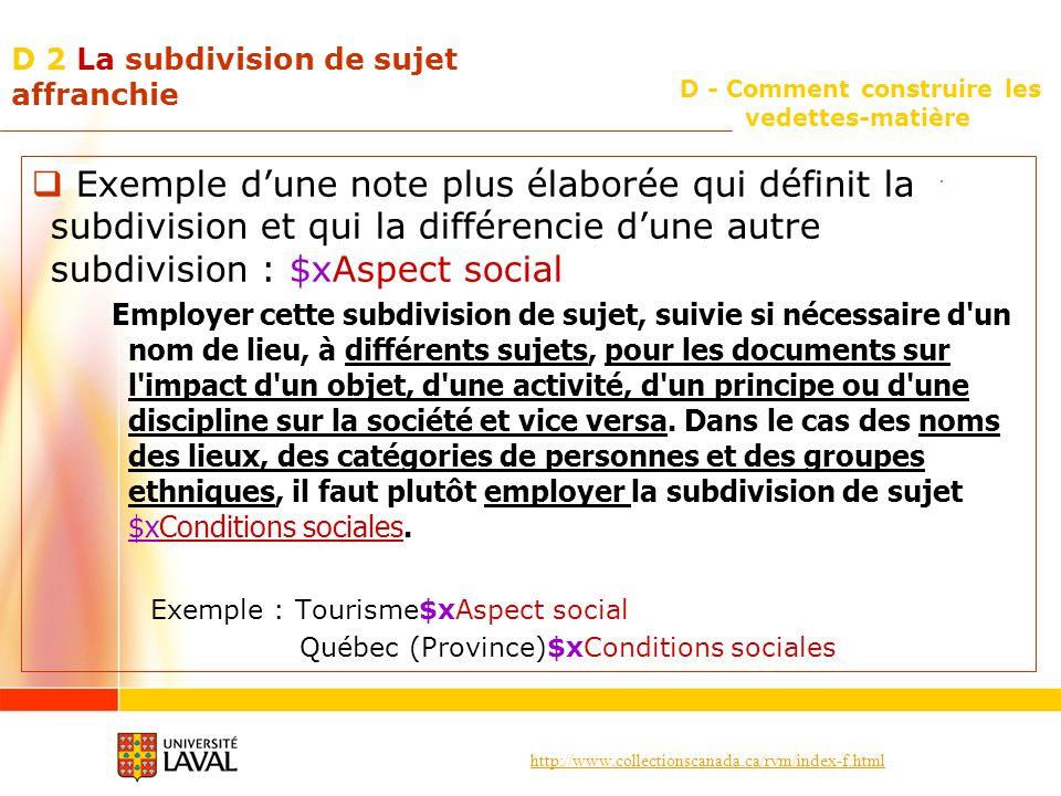 http://www.collectionscanada.ca/rvm/index-f.html D - Comment construire les vedettes-matière D 2 La subdivision de sujet affranchie Exemple dune note