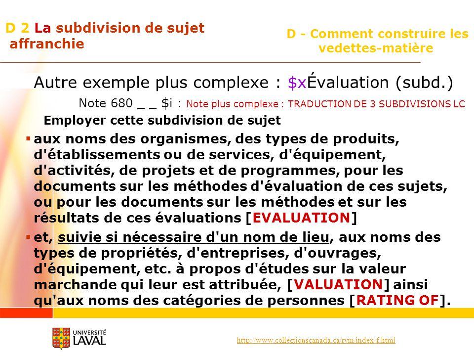 http://www.collectionscanada.ca/rvm/index-f.html D - Comment construire les vedettes-matière D 2 La subdivision de sujet affranchie Autre exemple plus