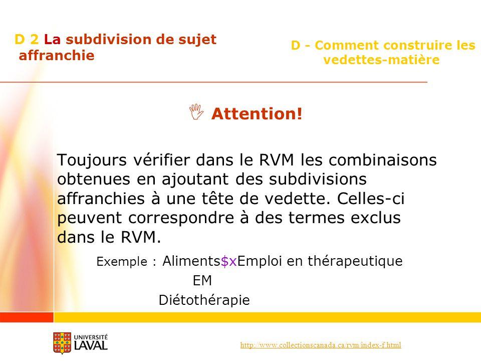 http://www.collectionscanada.ca/rvm/index-f.html D - Comment construire les vedettes-matière D 2 La subdivision de sujet affranchie Attention! Toujour