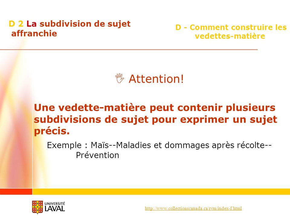 http://www.collectionscanada.ca/rvm/index-f.html D - Comment construire les vedettes-matière D 2 La subdivision de sujet affranchie Attention! Une ved