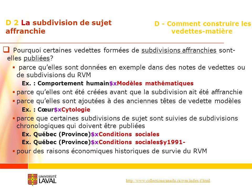 http://www.collectionscanada.ca/rvm/index-f.html D - Comment construire les vedettes-matière D 2 La subdivision de sujet affranchie Pourquoi certaines