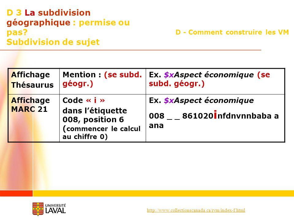 http://www.collectionscanada.ca/rvm/index-f.html D - Comment construire les VM D 3 La subdivision géographique : permise ou pas? Subdivision de sujet