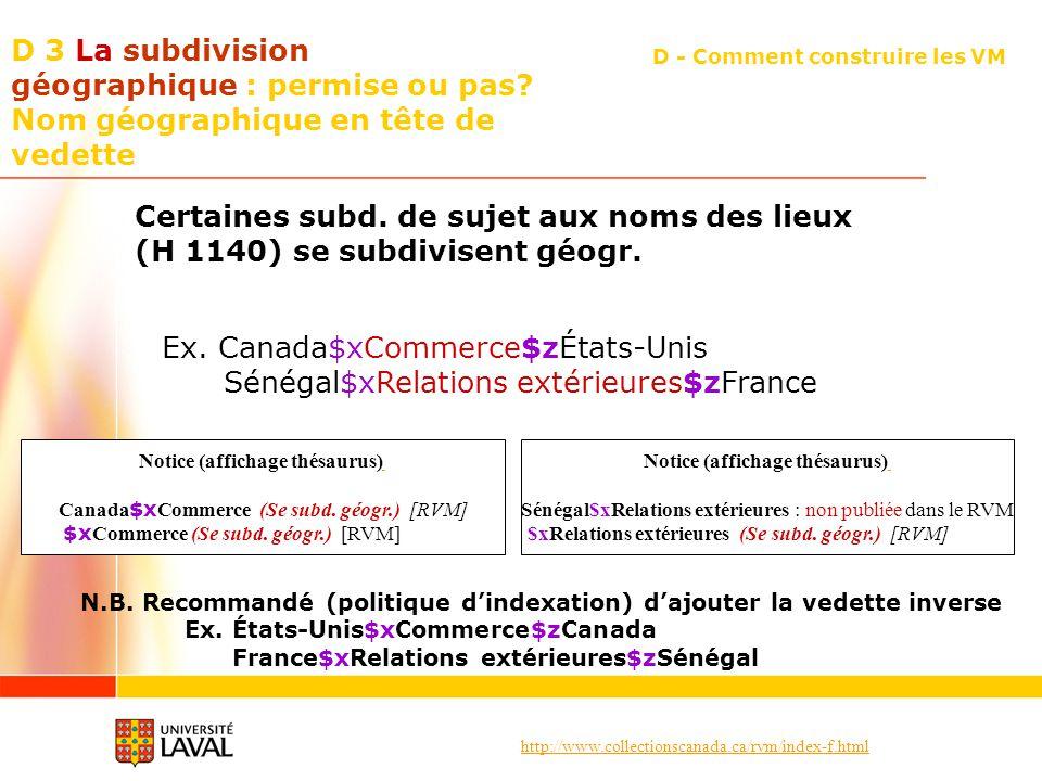http://www.collectionscanada.ca/rvm/index-f.html D 3 La subdivision géographique : permise ou pas? Nom géographique en tête de vedette D - Comment con