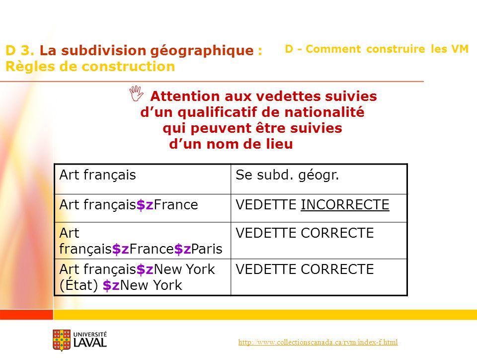http://www.collectionscanada.ca/rvm/index-f.html D - Comment construire les VM D 3. La subdivision géographique : Règles de construction Attention aux