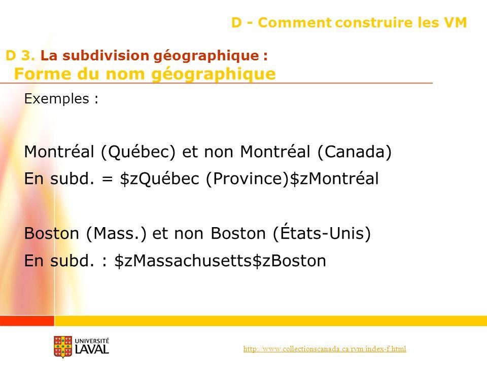 http://www.collectionscanada.ca/rvm/index-f.html D - Comment construire les VM Exemples : Montréal (Québec) et non Montréal (Canada) En subd. = $zQuéb