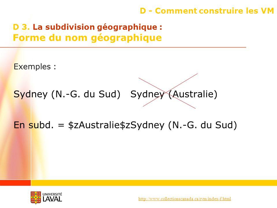 http://www.collectionscanada.ca/rvm/index-f.html D - Comment construire les VM Exemples : Sydney (N.-G. du Sud) Sydney (Australie) En subd. = $zAustra