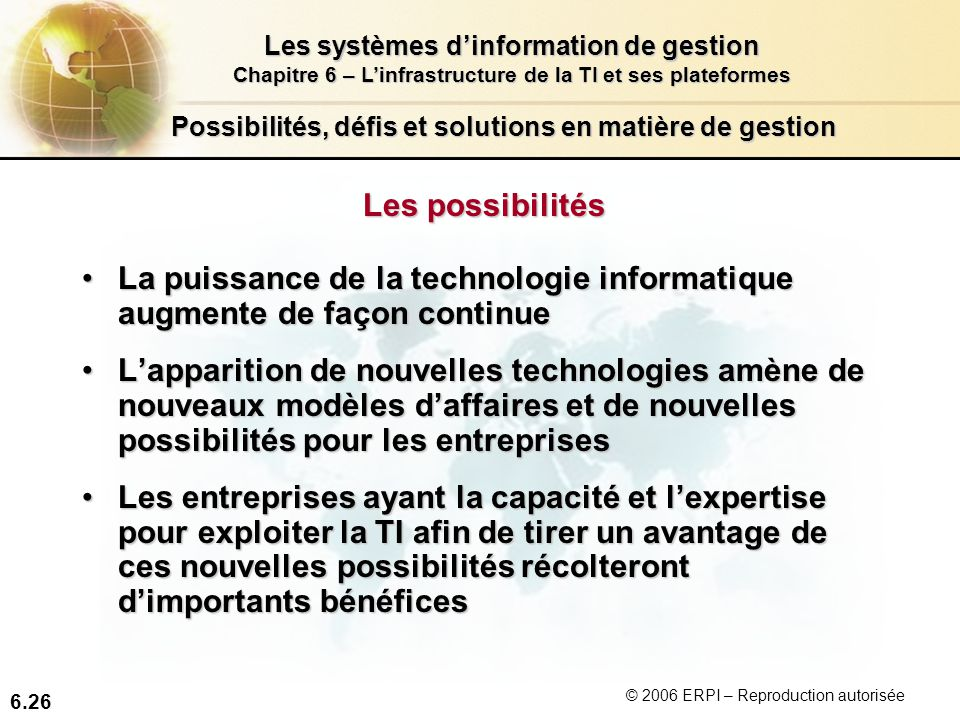 6.26 Les systèmes dinformation de gestion Chapitre 6 – Linfrastructure de la TI et ses plateformes © 2006 ERPI – Reproduction autorisée Possibilités,