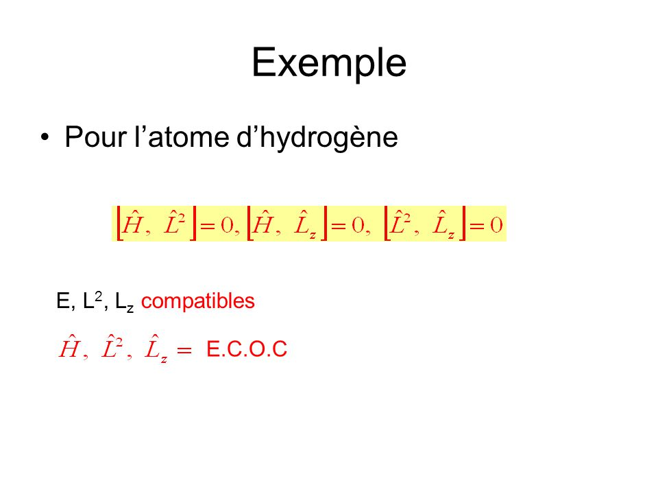 Exemple Pour latome dhydrogène E, L 2, L z compatibles E.C.O.C