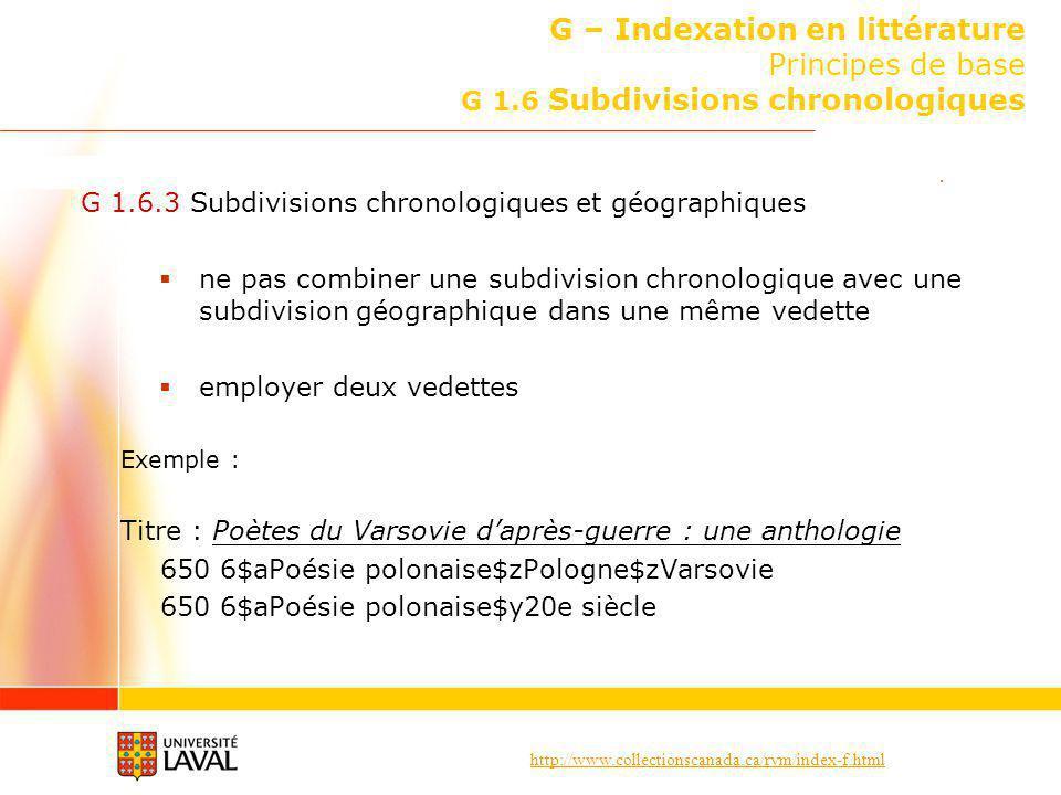 http://www.collectionscanada.ca/rvm/index-f.html G – Indexation en littérature Principes de base G 1.6 Subdivisions chronologiques G 1.6.3 Subdivision