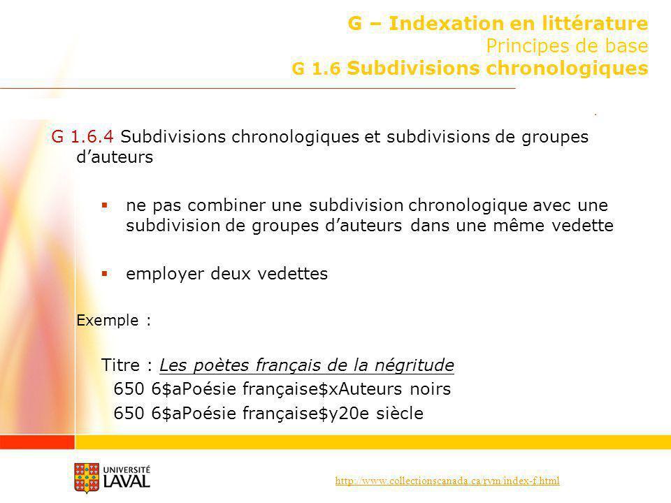 http://www.collectionscanada.ca/rvm/index-f.html G – Indexation en littérature Principes de base G 1.6 Subdivisions chronologiques G 1.6.4 Subdivision
