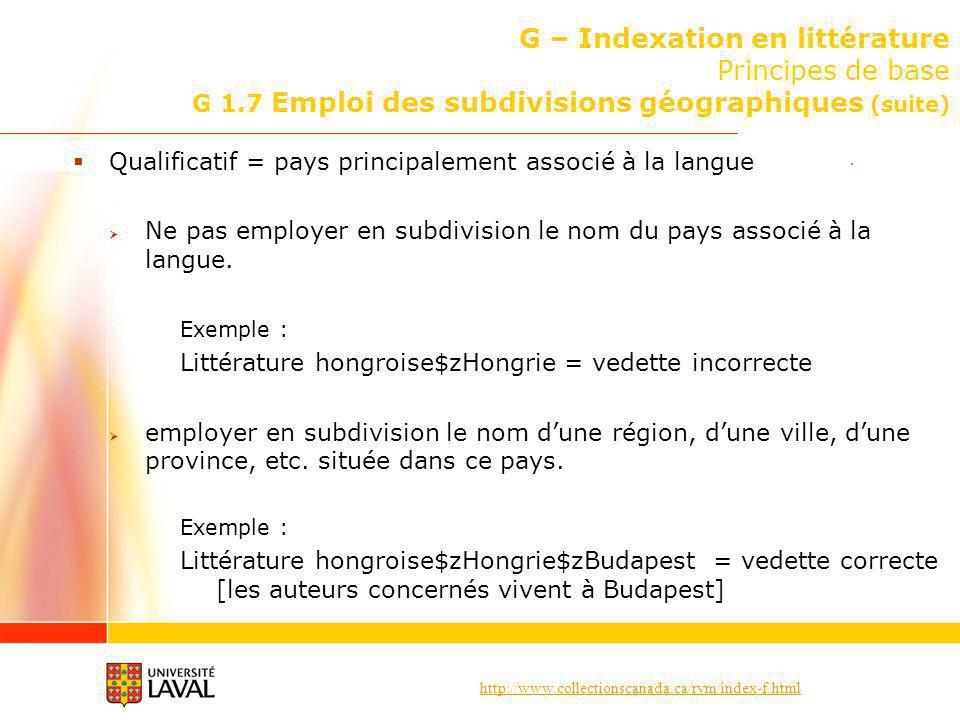 http://www.collectionscanada.ca/rvm/index-f.html G – Indexation en littérature Principes de base G 1.7 Emploi des subdivisions géographiques (suite) Q