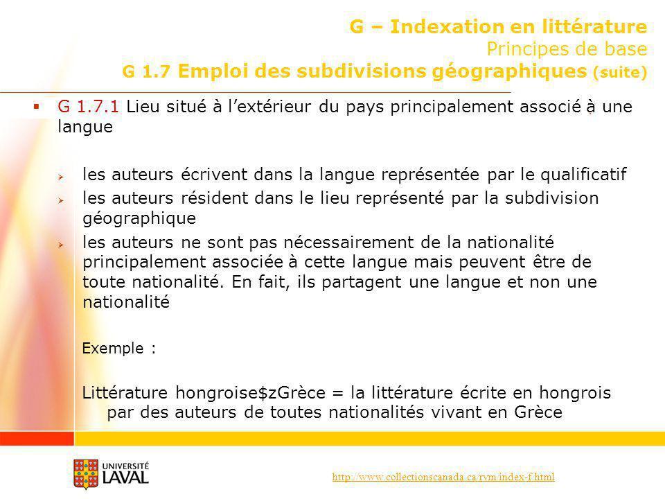 http://www.collectionscanada.ca/rvm/index-f.html G – Indexation en littérature Principes de base G 1.7 Emploi des subdivisions géographiques (suite) G