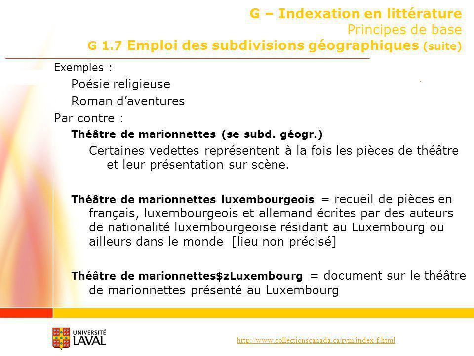 http://www.collectionscanada.ca/rvm/index-f.html G – Indexation en littérature Principes de base G 1.7 Emploi des subdivisions géographiques (suite) E