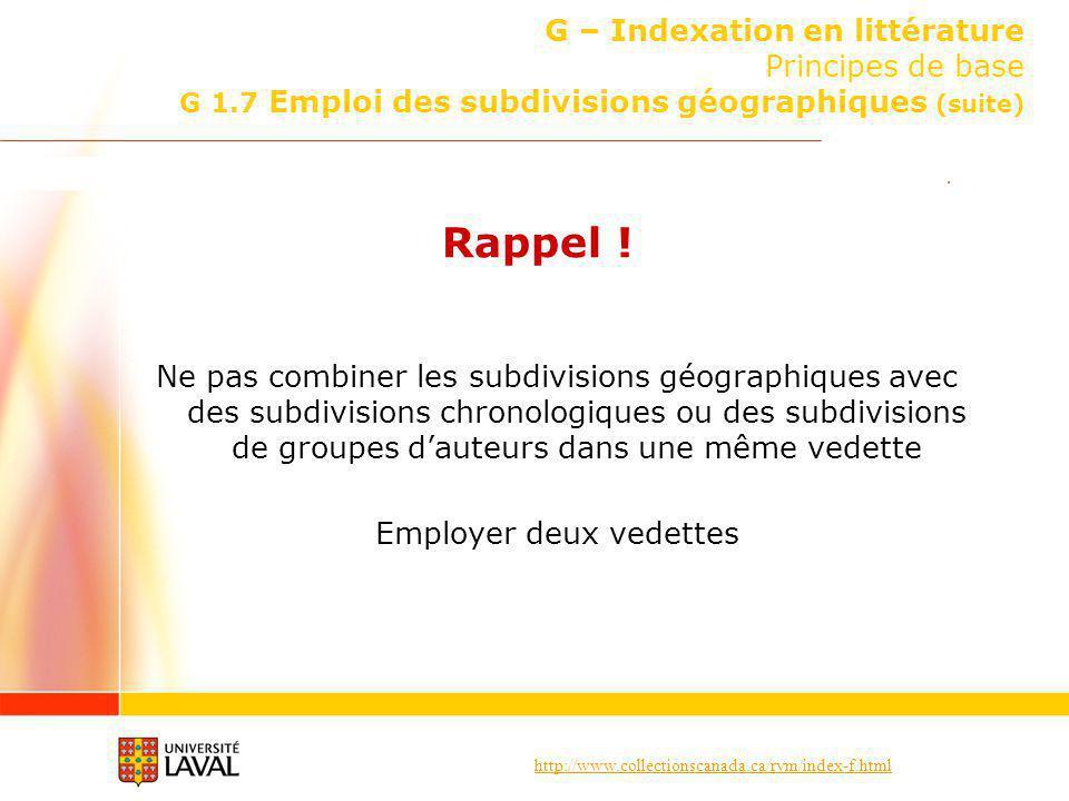 http://www.collectionscanada.ca/rvm/index-f.html G – Indexation en littérature Principes de base G 1.7 Emploi des subdivisions géographiques (suite) R