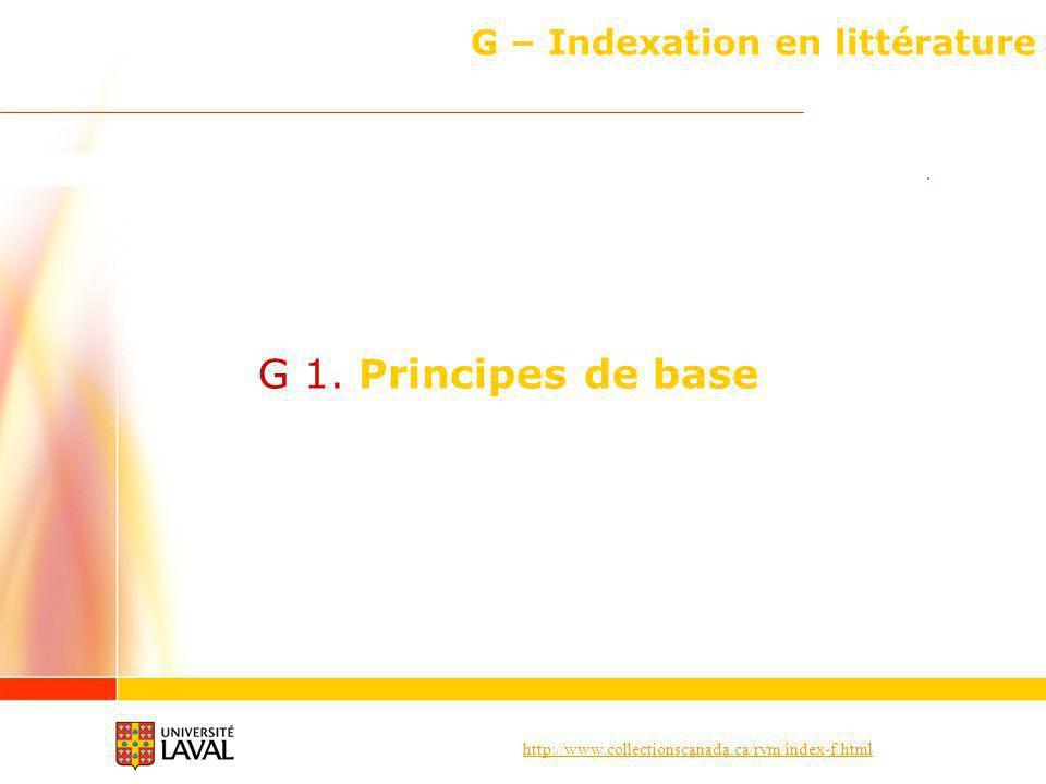 http://www.collectionscanada.ca/rvm/index-f.html G – Indexation en littérature Principes de base G 1.7 Emploi des subdivisions géographiques (suite) Attention .