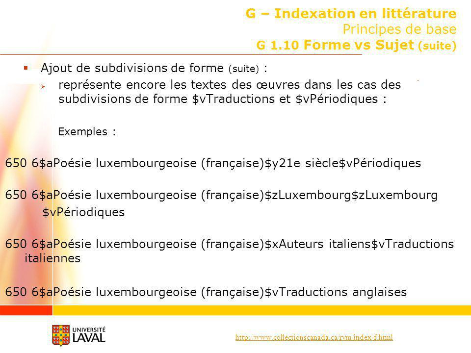http://www.collectionscanada.ca/rvm/index-f.html G – Indexation en littérature Principes de base G 1.10 Forme vs Sujet (suite) Ajout de subdivisions d