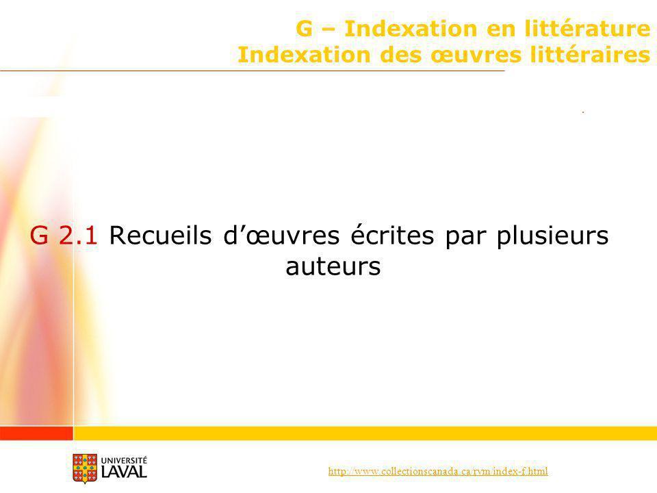 http://www.collectionscanada.ca/rvm/index-f.html G – Indexation en littérature Indexation des œuvres littéraires G 2.1 Recueils dœuvres écrites par pl