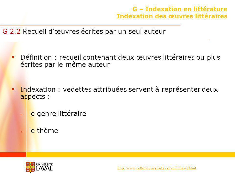 http://www.collectionscanada.ca/rvm/index-f.html G – Indexation en littérature Indexation des œuvres littéraires G 2.2 Recueil dœuvres écrites par un