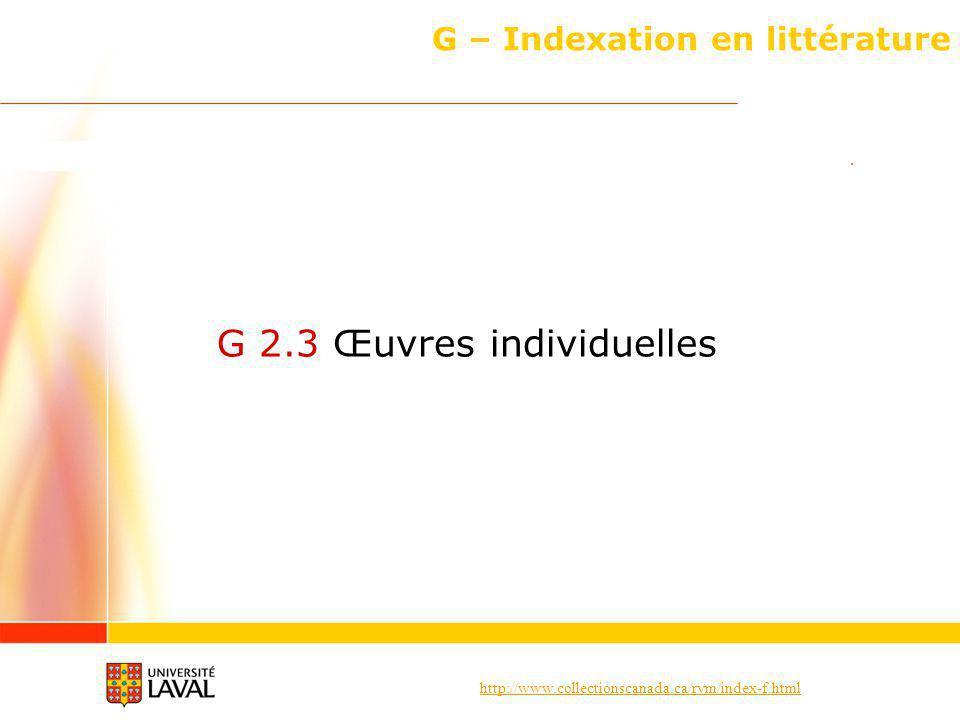 http://www.collectionscanada.ca/rvm/index-f.html G – Indexation en littérature G 2.3 Œuvres individuelles