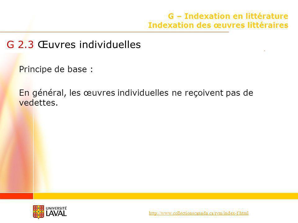 http://www.collectionscanada.ca/rvm/index-f.html G – Indexation en littérature Indexation des œuvres littéraires G 2.3 Œuvres individuelles Principe d