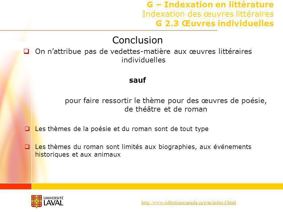 http://www.collectionscanada.ca/rvm/index-f.html G – Indexation en littérature Indexation des œuvres littéraires G 2.3 Œuvres individuelles Conclusion