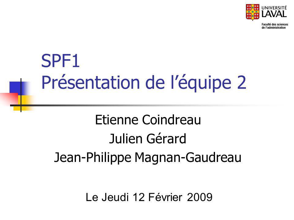 SPF1 Présentation de léquipe 2 Etienne Coindreau Julien Gérard Jean-Philippe Magnan-Gaudreau Le Jeudi 12 Février 2009