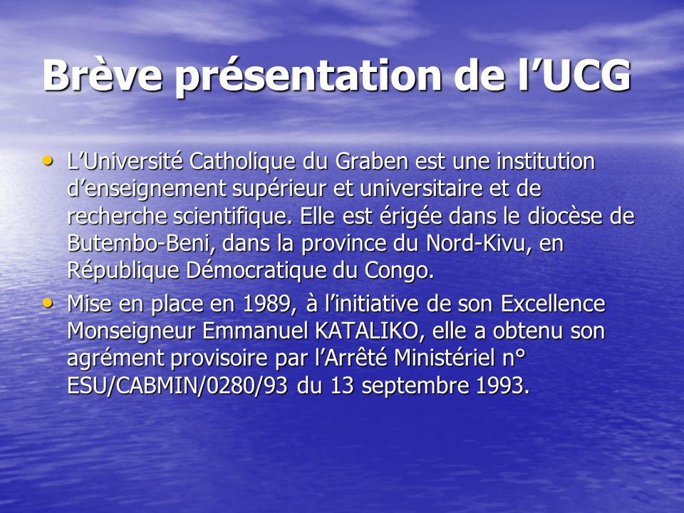 Brève présentation de lUCG LUniversité Catholique du Graben est une institution denseignement supérieur et universitaire et de recherche scientifique.