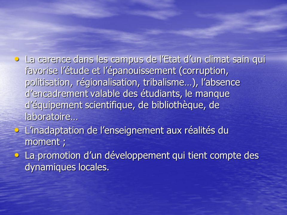 La carence dans les campus de lEtat dun climat sain qui favorise létude et lépanouissement (corruption, politisation, régionalisation, tribalisme…), l