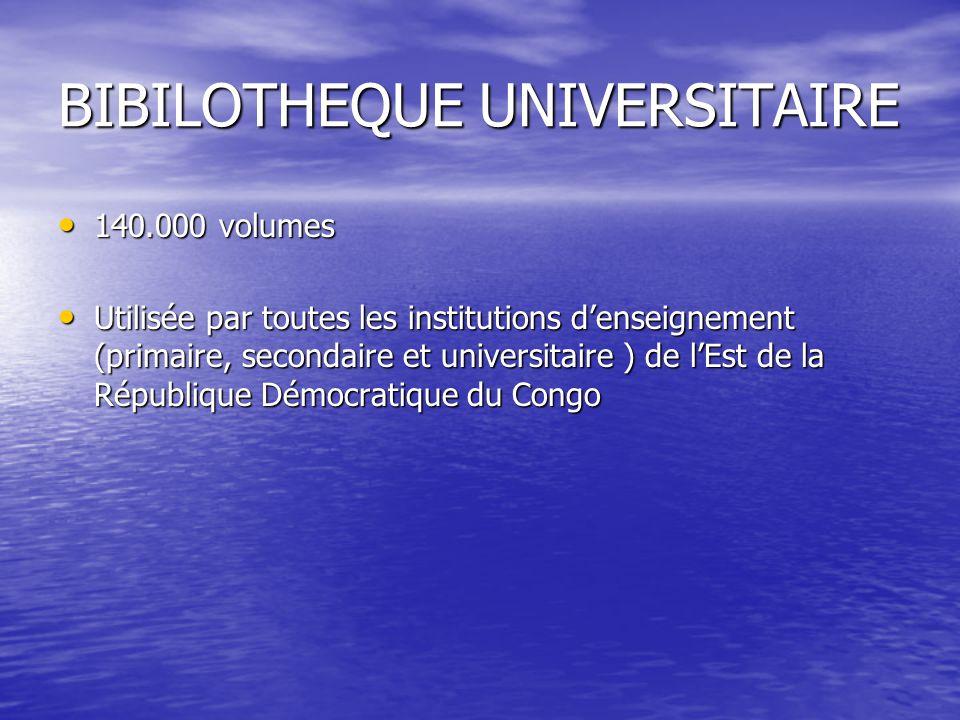 BIBILOTHEQUE UNIVERSITAIRE 140.000 volumes 140.000 volumes Utilisée par toutes les institutions denseignement (primaire, secondaire et universitaire )