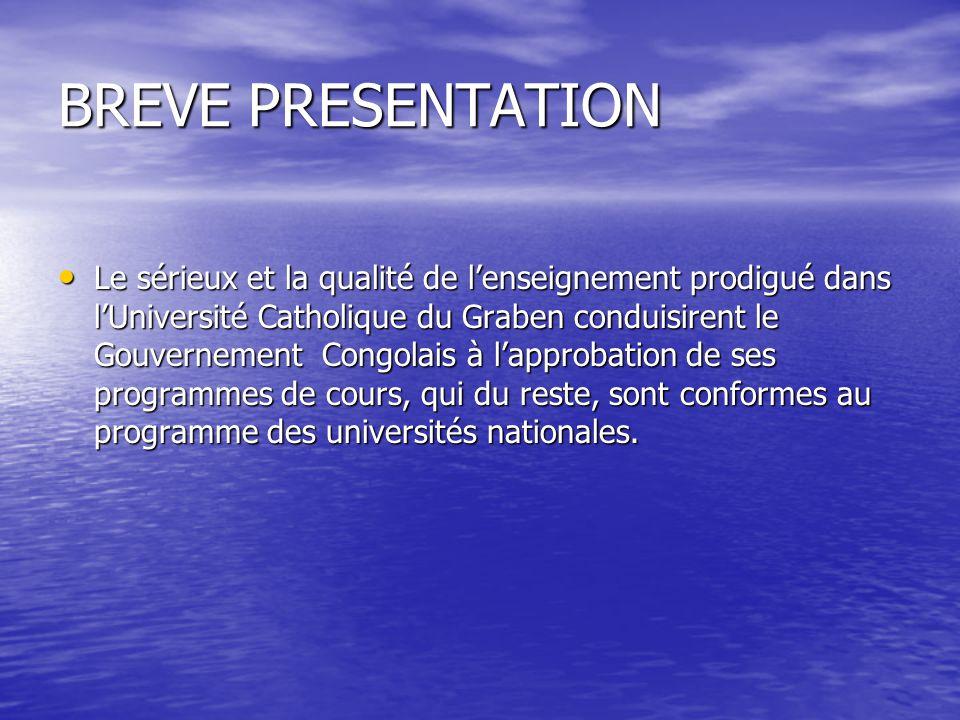 BREVE PRESENTATION Le sérieux et la qualité de lenseignement prodigué dans lUniversité Catholique du Graben conduisirent le Gouvernement Congolais à l