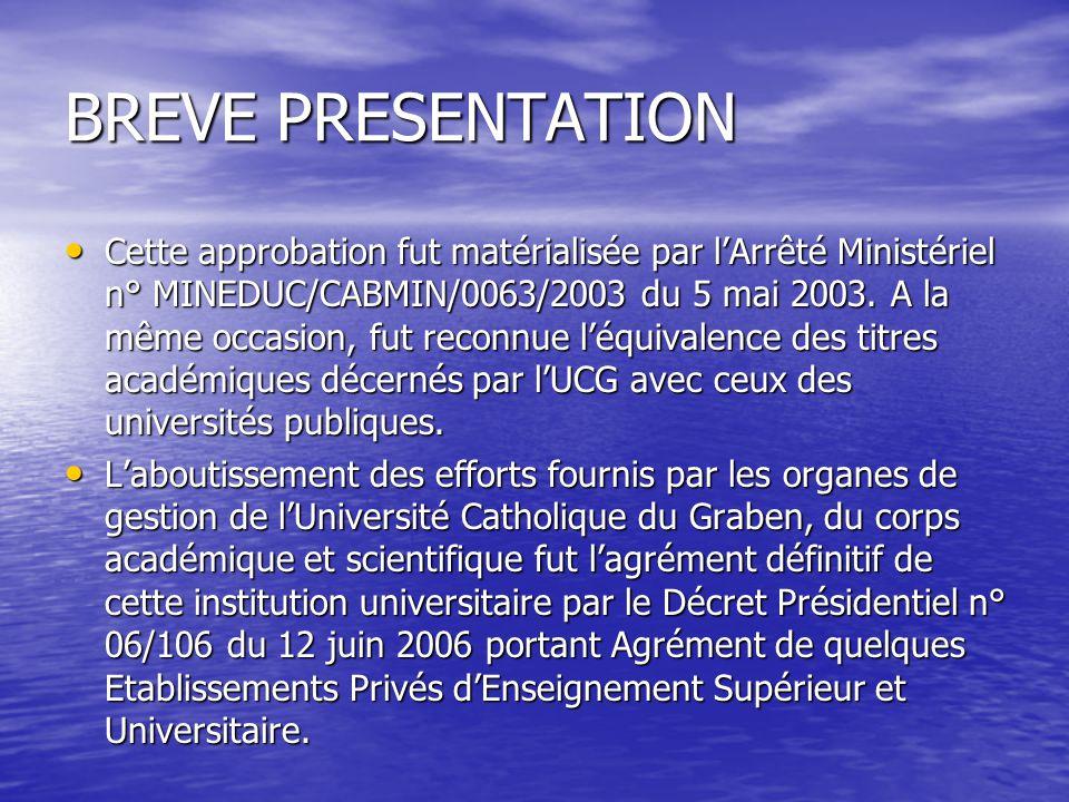 BREVE PRESENTATION Cette approbation fut matérialisée par lArrêté Ministériel n° MINEDUC/CABMIN/0063/2003 du 5 mai 2003. A la même occasion, fut recon