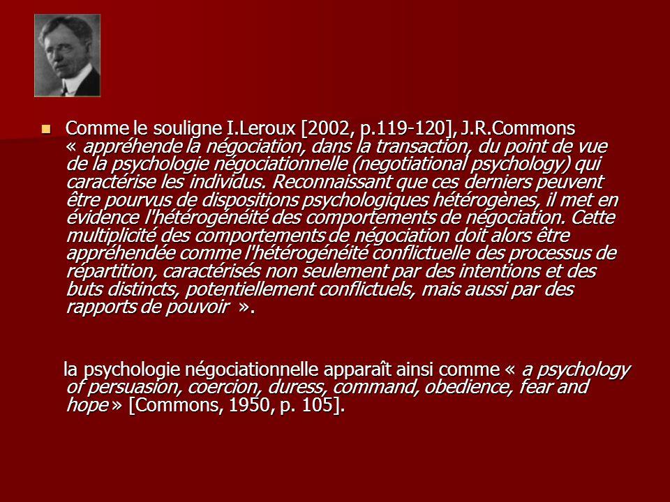 Comme le souligne I.Leroux [2002, p.119-120], J.R.Commons « appréhende la négociation, dans la transaction, du point de vue de la psychologie négociat