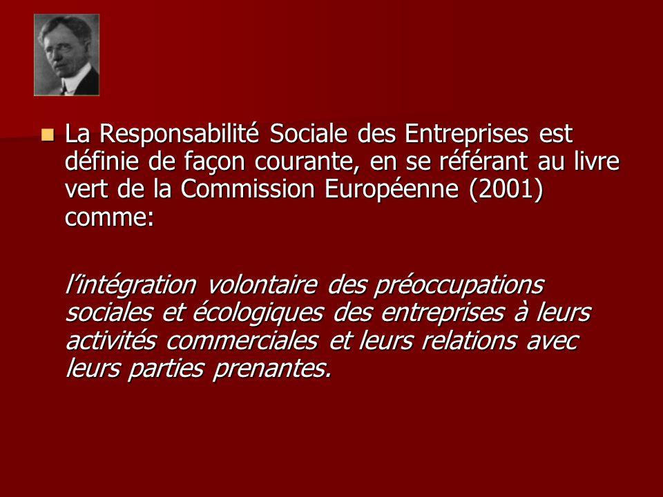 La Responsabilité Sociale des Entreprises est définie de façon courante, en se référant au livre vert de la Commission Européenne (2001) comme: La Responsabilité Sociale des Entreprises est définie de façon courante, en se référant au livre vert de la Commission Européenne (2001) comme: lintégration volontaire des préoccupations sociales et écologiques des entreprises à leurs activités commerciales et leurs relations avec leurs parties prenantes.