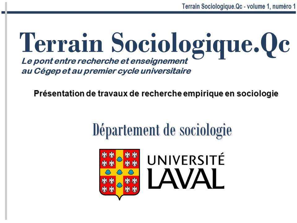 Le pont entre recherche et enseignement au Cégep et au premier cycle universitaire Département de sociologie Présentation de travaux de recherche empirique en sociologie