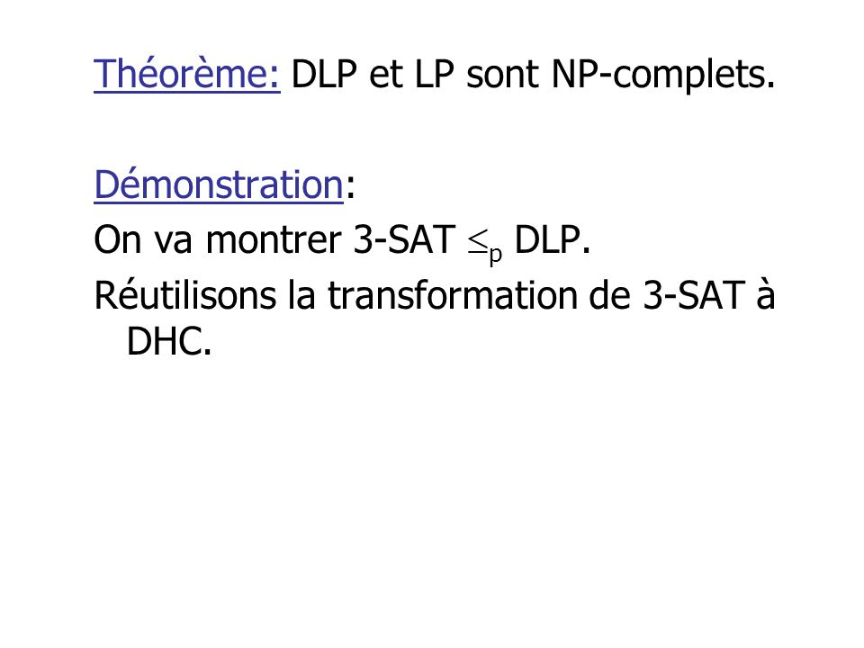 Théorème: DLP et LP sont NP-complets. Démonstration: On va montrer 3-SAT p DLP.