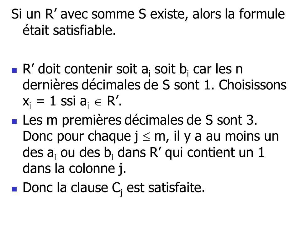 Si un R avec somme S existe, alors la formule était satisfiable. R doit contenir soit a i soit b i car les n dernières décimales de S sont 1. Choisiss