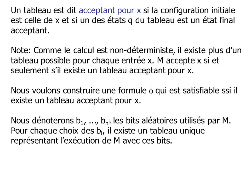 Un tableau est dit acceptant pour x si la configuration initiale est celle de x et si un des états q du tableau est un état final acceptant. Note: Com