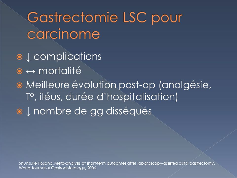 complications mortalité Meilleure évolution post-op (analgésie, T o, iléus, durée dhospitalisation) nombre de gg disséqués Shunsuke Hosono.