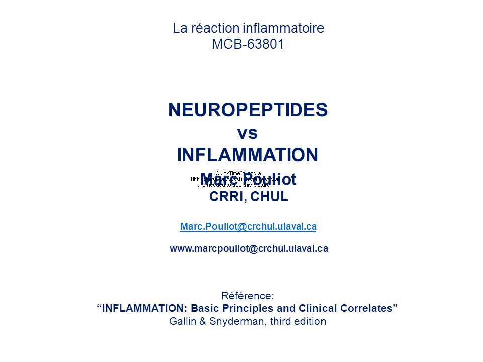 NEUROPEPTIDES vs INFLAMMATION Marc Pouliot CRRI, CHUL Marc.Pouliot@crchul.ulaval.ca www.marcpouliot@crchul.ulaval.ca La réaction inflammatoire MCB-63801 Référence: INFLAMMATION: Basic Principles and Clinical Correlates Gallin & Snyderman, third edition