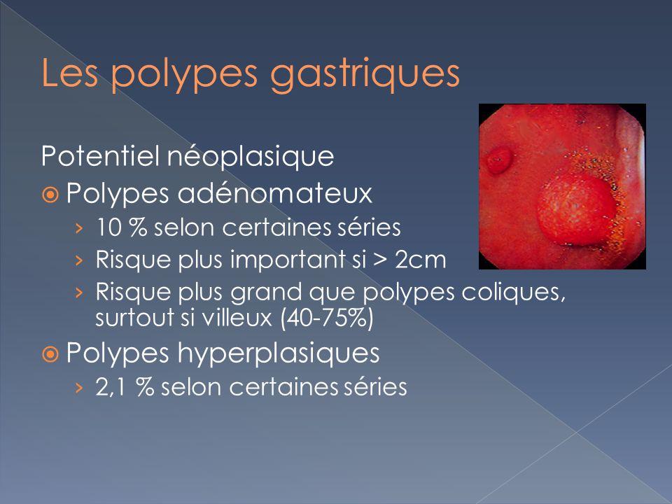 Potentiel néoplasique Polypes adénomateux 10 % selon certaines séries Risque plus important si > 2cm Risque plus grand que polypes coliques, surtout s