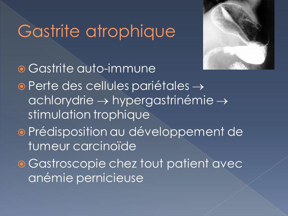 Gastrite auto-immune Perte des cellules pariétales achlorydrie hypergastrinémie stimulation trophique Prédisposition au développement de tumeur carcin