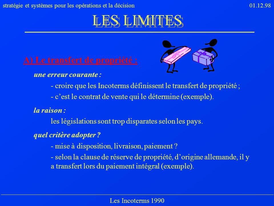 stratégie et systèmes pour les opérations et la décision01.12.98 Les Incoterms 1990 A) Le transfert de propriété : une erreur courante : - croire que